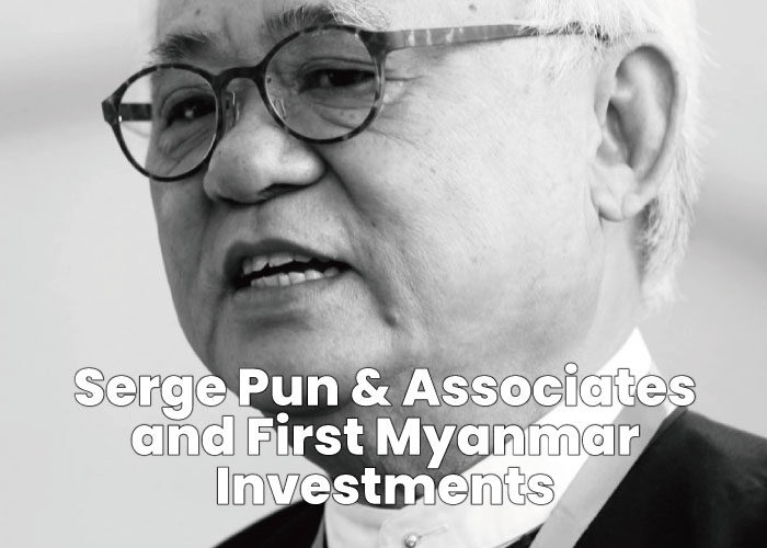 Serge Pun aka U Theim Wai - Serge Pun & Associates (SPA) and First Myanmar Investments (FMI)